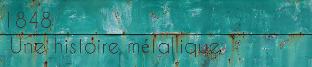 1848 Une histoire métallique